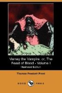 Varney the Vampire; Or, the Feast of Blood - Volume I (Illustrat