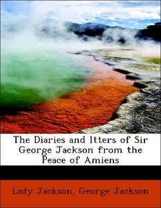 The Diaries and ltters of Sir George Jackson from the Peace of A