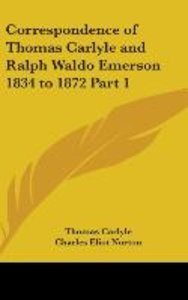 Correspondence of Thomas Carlyle and Ralph Waldo Emerson 1834 to