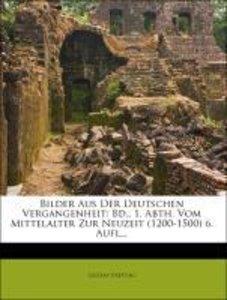 Bilder Aus Der Deutschen Vergangenheit: Bd., 1. Abth. Vom Mittel