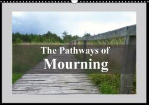 The Pathways of Mourning (Wall Calendar 2015 DIN A3 Landscape)