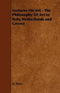 Lectures On Art - The Philosophy Of Art In Italy, Netherlands an