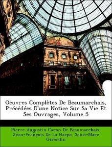 Oeuvres Complètes De Beaumarchais, Précédées D'une Notice Sur Sa