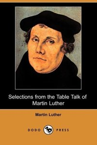 Selections from the Table Talk of Martin Luther (Dodo Press)