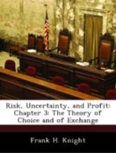 Risk, Uncertainty, and Profit: Chapter 3: The Theory of Choice a
