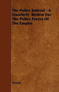 The Police Journal - A Quarterly Review for the Police Forces of