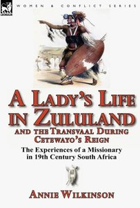 A Lady's Life in Zululand and the Transvaal During Cetewayo's Re