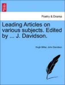 Leading Articles on various subjects. Edited by ... J. Davidson.