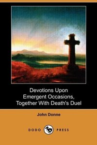 Devotions Upon Emergent Occasions, Together with Death's Duel (D