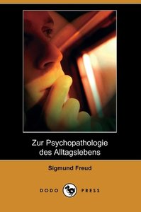 Zur Psychopathologie Des Alltagslebens (Dodo Press)
