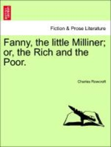Fanny, the little Milliner; or, the Rich and the Poor.
