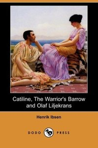 Catiline, the Warrior's Barrow and Olaf Liljekrans (Dodo Press)