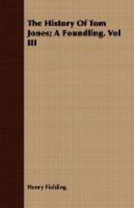The History of Tom Jones; A Foundling. Vol III