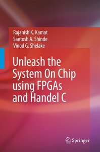 Unleash the System On Chip using FPGAs and Handel C