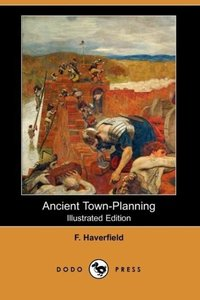 Ancient Town-Planning (Illustrated Edition) (Dodo Press)