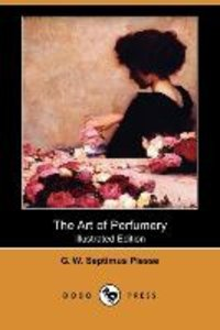 The Art of Perfumery (Illustrated Edition) (Dodo Press)
