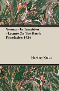 Germany In Transition - Lecture On The Harris Foundation 1924