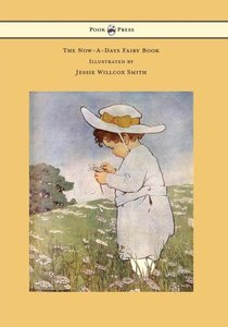 The Now-A-Days Fairy Book - Illustrated by Jessie Willcox Smith