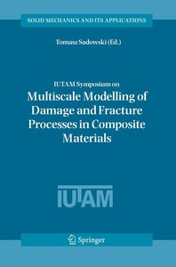 IUTAM Symposium on Multiscale Modelling of Damage and Fracture P