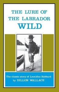 The Lure of the Labrador Wild: The Classic Story of Leonidas Hub