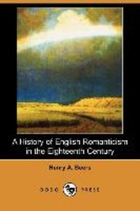 A History of English Romanticism in the Eighteenth Century (Dodo