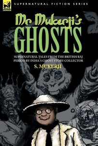 MR. MUKERJI'S GHOSTS - SUPERNATURAL TALES FROM THE BRITISH RAJ P