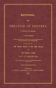 Lyttleton, His Treatise of Tenures, in French and English. a New