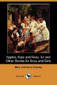Apples, Ripe and Rosy, Sir, and Other Stories for Boys and Girls