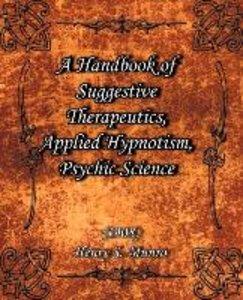 A Handbook of Suggestive Therapeutics, Applied Hypnotism, Psychi