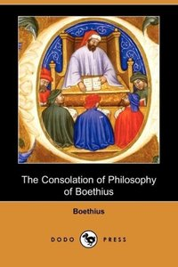 The Consolation of Philosophy of Boethius (Dodo Press)