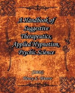 A Handbook of Suggestive Therapeutics, Applied Hypnotism, Psychi