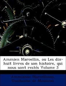 Ammien Marcellin, ou Les dix-huit livres de son histoire, qui no