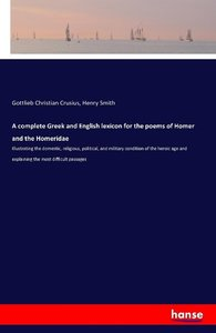 A complete Greek and English lexicon for the poems of Homer and