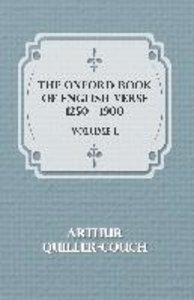 The Oxford Book Of English Verse 1250 - 1900 - Volume I.