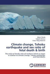 Climate change, Tohoku earthquake and sex ratio of fetal death &