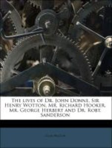 The lives of Dr. John Donne, Sir Henry Wotton, Mr. Richard Hooke