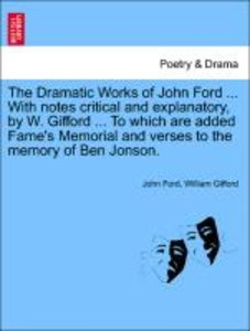 The Dramatic Works of John Ford ... With notes critical and expl