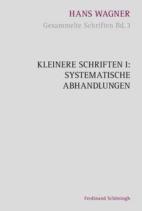 Kleinere Schriften I: Systematische Abhandlungen