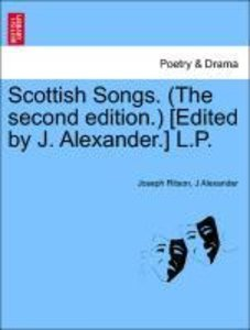 Scottish Songs. (The second edition.) [Edited by J. Alexander.]