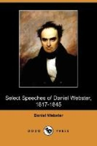 Select Speeches of Daniel Webster, 1817-1845 (Dodo Press)