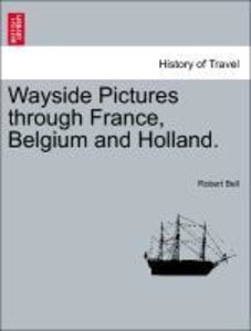 Wayside Pictures through France, Belgium and Holland.