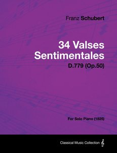 34 Valses Sentimentales - D.779 (Op.50) - For Solo Piano (1825)