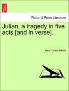 Julian, a tragedy in five acts [and in verse]. Third Edition