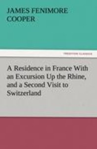 A Residence in France With an Excursion Up the Rhine, and a Seco