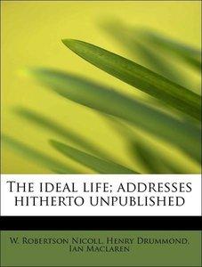 The ideal life; addresses hitherto unpublished