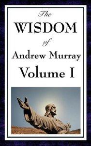 The Wisdom Of Andrew Murray Vol I