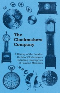 The Clockmakers Company - A History of the London Guild of Clock