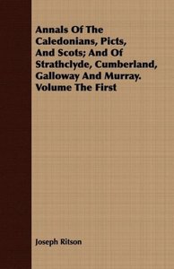 Annals Of The Caledonians, Picts, And Scots; And Of Strathclyde,