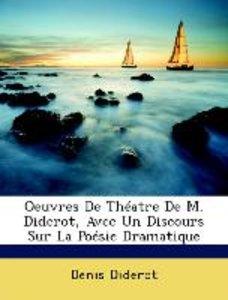 Oeuvres De Théatre De M. Diderot, Avec Un Discours Sur La Poésie