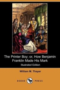 The Printer Boy; Or, How Benjamin Franklin Made His Mark (Illust